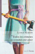 TODOS LOS CRÍMENES SE COMETEN POR AMOR - 9788415065494 - LUISGE MARTIN