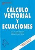 CALCULO VECTORIAL Y ECUACIONES - 9788415214694 - JUAN DE BURGOS ROMAN