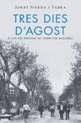 TRES DIES D AGOST (INSPECTOR MASCARELL 7) - 9788415961994 - JORDI SIERRA I FABRA