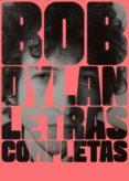 LETRAS COMPLETAS - 9788416665594 - BOB DYLAN