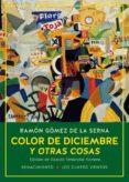 color de diciembre y otras cosas: las colaboraciones de ramon de la serna en el diario ahora y en la revista estampa, 1935-1936-ramon gomez de la serna-9788417266394