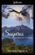 Descarga gratuita de libros de audio en pdf. SUSPIROS (EXCUSAS DE UN AMOR 1) 9788417931094 in Spanish de SEBASTIÁN TOGNOCCHI PDF PDB