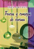 TRUCOS Y CONSEJOS DE COCINA - 9788420629094 - INES ORTEGA