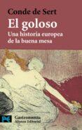 EL GOLOSO: UNA HISTORIA EUROPEA DE LA BUENA MESA - 9788420649894 - CONDE DE SERT