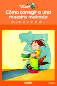 COMO CORREGIR A UNA MAESTRA MALVADA - 9788423675494 - MIREN AGUR MEABE