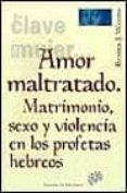 AMOR MALTRATADO MATRIMONIO, SEXO Y VIOLENCIA EN LOS PROFETAS HEBR EOS - 9788433012494 - RENITA WEEMS