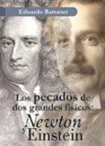 los pecados de dos grandes fisicos: newton y einstein-eduardo battaner-9788433858894