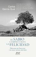 EL SABIO CAMINO HACIA LA FELICIDAD: DIOGENES DE ENOANDA Y EL GRAN MURAL EPICUREO - 9788434423794 - CARLOS GARCIA GUAL
