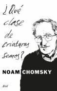 ¿QUE CLASE DE CRIATURAS SOMOS? - 9788434425194 - NOAM CHOMSKY
