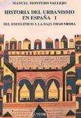 DEL NEOLITICO A LA BAJA EDAD MEDIA: HISTORIA DEL URBANISMO EN ESP AÑA (VOL. 1) - 9788437614694 - MANUEL MONTERO VALLEJO