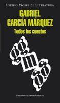 TODOS LOS CUENTOS - 9788439726494 - GABRIEL GARCIA MARQUEZ