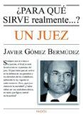 ¿para que sirve un juez?-javier gomez bermudez-9788449329494