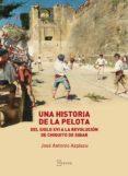 Descargas libros para ipad UNA HISTORIA DE LA PELOTA de JOSE ANTONIO AZPIAZU ELORZA (Literatura española) RTF PDB PDF 9788471486394