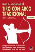 GUIA DE INICIACION AL TIRO CON ARCO TRADICIONAL (2ª ED.) - 9788479024994 - BRIAN SORRELLS