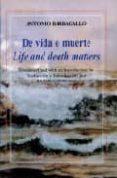 DE VIDA O MUERTE = LIFE AND DEATH MATTERS - 9788479622794 - ANTONIO BARBAGALLO