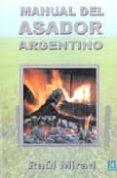 MANUAL DEL ASADOR ARGENTINO - 9788484543794 - RAUL MIRAD