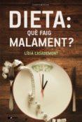 Descargas gratuitas de libros electrónicos de adobe DIETA: QUÈ FAIG MALAMENT?  de LÍDIA CASADEMONT