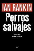 PERROS SALVAJES (SERIE JOHN REBUS 19) (PREMIO NOVELA NEGRA 2016) - 9788490567494 - IAN RANKIN