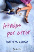 ATADOS POR ERROR (EBOOK) - 9788490691694 - RUTH M. LERGA