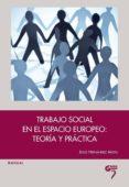 TRABAJO SOCIAL EN EL ESPACIO EUROPEO: TEORIA Y PRACTICA - 9788493894894 - JESUS HERNANDEZ ARISTU