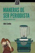 MANERAS DE SER PERIODISTA (INCLUYE COMIC DESPEGABLE) - 9788494124594 - JULIO CAMBA