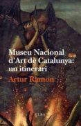MUSEU NACIONAL D ART DE CATALUNYA: UN ITINERARI - 9788494226694 - ARTUR RAMON