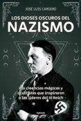 LOS DIOSES OSCUROS DEL NAZISMO - 9788494722394 - JOSE LUIS CARDERO LOPEZ