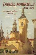 ¡AQUEL MADRID!: 1900-1914 - 9788495889294 - VICTOR (CHISPERO) RUIZ ALBENIZ