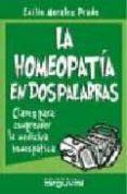 LA HOMEOPATIA EN DOS PALABRAS: CLAVES PARA COMPRENDER LA MEDICINA HOMEOPATICA - 9788495948694 - EMILIO MORALES PRADO