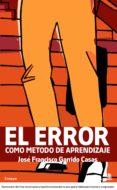 EL ERROR COMO METODO DE APRENDIZAJE - 9788496806894 - JOSE FRANCISCO GARRIDO CASAS