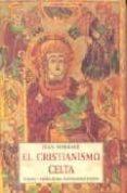 EL CRISTIANISMO CELTA: ORIGENES Y HUELLAS DE UNA ESPIRITUALIDAD P ERDIDA - 9788497160094 - JEAN MARKALE
