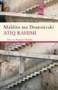MALDITO SEA DOSTOIEVSKI - 9788498416794 - ATIQ RAHIMI
