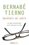APRENDIZ DE SABIO: UNA GUIA INSUPERABLE PARA MEJORAR TU VIDA - 9788499085494 - BERNABE TIERNO
