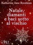 NATALE, DIAMANTI E BACI SOTTO AL VISCHIO (EBOOK) - 9788898304394