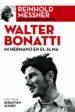 WALTER BONATTI: MI HERMANO EN EL ALMA REINHOLD MESSNER SANDRO FILIPPINI