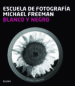 ESCUELA FOTOGRAFIA: BLANCO Y NEGRO MICHAEL FREEMAN