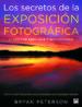 LOS SECRETOS DE LA EXPOSICION FOTOGRAFICA (3ª ED.) BRYAN PETERSON