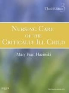 Descargas gratuitas de libros NURSING CARE OF THE CRITICALLY ILL CHILD (3RD ED.) de HAZINSKI 9780323020404 ePub DJVU