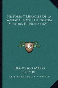 Valentifaineros20015.es Historia Y Miracles De La Sagrada Imatge De Nostra Senyora De Nuria (1850) Image