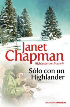 Descarga gratuita de pdf y ebooks. SOLO CON UN HIGHLANDER (HIGHLANDERS EN MAINE V) de JANET CHAPMAN en español  9788408094104
