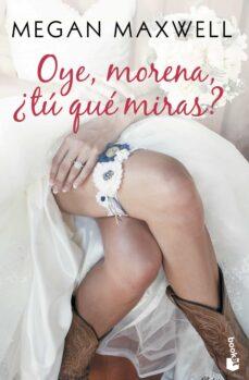 Libros de descargas gratuitas en pdf. OYE, MORENA, ¿TU QUE MIRAS? PDB ePub 9788408173304 de MEGAN MAXWELL (Spanish Edition)