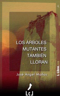 los árboles mutantes también lloran (ebook)-jose angel mañas-9788415414704
