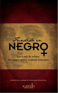 Descargar libros gratis de ebay FUNDIDO EN NEGRO: ANTOLOGIA DE RELATOS DEL MEJOR CALIBRE CRIMINAL FEMENINO