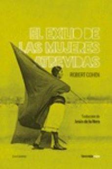 Descargar el formato de libro electrónico iluminado EL EXILIO DE LAS MUJERES ATREVIDAS de ROBERT COHEN ePub (Literatura española)