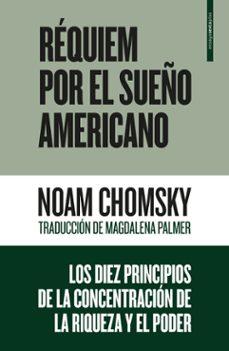 Descargar REQUIEM POR EL SUEÃ'O AMERICANO: LOS DIEZ PRINCIPIOS DE LA CONCENTRACION DE LA RIQUEZA Y EL PODER gratis pdf - leer online