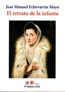 el retrato de la infanta-jose manuel echevarria mayo-9788417043704