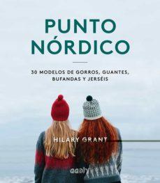 Descargar el libro de texto pdf PUNTO NÓRDICO: 30 MODELOS DE GORROS, GUANTES, BUFANDAS Y JERSEÍS in Spanish de HILARY GRANT