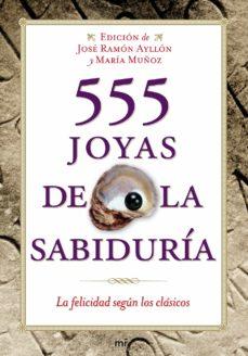 555 joyas de la sabiduria: la felicidad segun los clasicos-maria muñoz-jose ramon ayllon vega-9788427035904