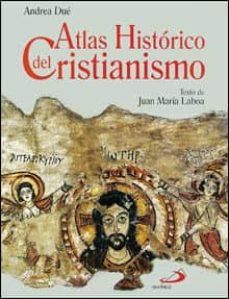 (pe) atlas historico del cristianismo (2ª ed.)-andrea due-juan maria laboa gallego-9788428520904
