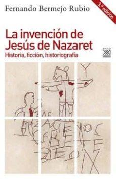 Descargar LA INVENCION DE JESUS DE NAZARET: HISTORIA, FICCION, HISTORIOGRAFIA gratis pdf - leer online